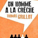 """""""Un homme à la crèche"""", de Thomas Grillot"""